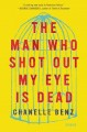 Go to record The man who shot out my eye is dead : stories