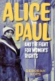 Go to record Alice Paul and the fight for women's rights : from the vot...