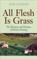 Go to record All flesh is grass : the pleasures and promises of pasture...