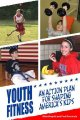 Go to record Youth fitness : an action plan for shaping America's kids