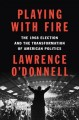 Go to record Playing with fire : the 1968 election and the transformati...