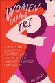 Go to record Women who tri : a reluctant athlete's journey into the hea...