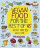 Go to record Vegan food for the rest of us : recipes even you will love