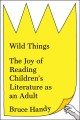 Go to record Wild things : the joy of reading children's literature as ...