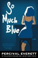 Go to record So much blue : a novel