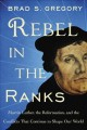 Go to record Rebel in the ranks : Martin Luther, the Reformation, and t...