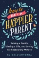 Go to record How to be a happier parent : raising a family, having a li...