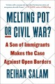 Go to record Melting pot or civil war? : a son of immigrants makes the ...