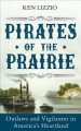 Go to record Pirates of the prairie : outlaws and vigilantes in America...
