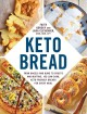 Go to record Keto bread : from bagels and buns to crusts and muffins, 1...