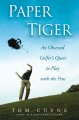 Go to record Paper tiger : an obsessed golfer's quest to play with the ...