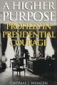 Go to record A higher purpose : profiles in presidential courage