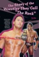 "Go to record The story of the wrestler they call ""the Rock"""