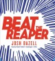 Go to record Beat the reaper : a novel