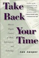 Go to record Take back your time : how to regain control of work, infor...