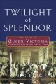 Go to record Twilight of splendor : the court of Queen Victoria during ...